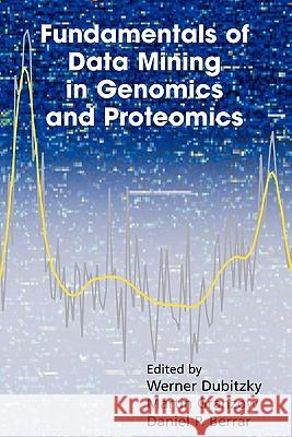 Fundamentals of Data Mining in Genomics and Proteomics Werner Dubitzky Martin Granzow Daniel P. Berrar 9781441942913 Springer