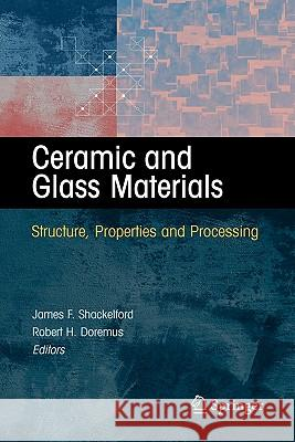 Ceramic and Glass Materials : Structure, Properties and Processing James F. Shackelford Robert H. Doremus 9781441944603 Springer