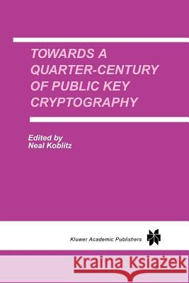Towards a Quarter-Century of Public Key Cryptography : A Special Issue of DESIGNS, CODES AND CRYPTOGRAPHY An International Journal. Volume 19, No. 2/3 (2000) Neal Koblitz 9781441949721 Not Avail
