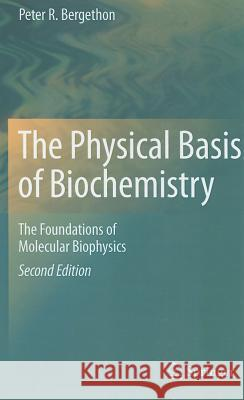 The Physical Basis of Biochemistry: The Foundations of Molecular Biophysics  Bergethon 9781441963239