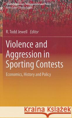 Violence and Aggression in Sporting Contests: Economics, History and Policy R. Todd Jewell 9781441966292