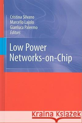 Low Power Networks-on-Chip Cristina Silvano Marcello Lajolo Gianluca Palermo 9781441969101