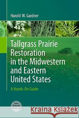 Tallgrass Prairie Restoration in the Midwestern and Eastern United States: A Hands-On Guide Howard W. Gardner 9781441974266