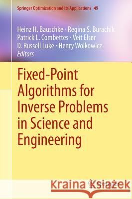 Fixed-Point Algorithms for Inverse Problems in Science and Engineering Heinz H. Bauschke Regina S. Burachik Patrick L. Combettes 9781441995681
