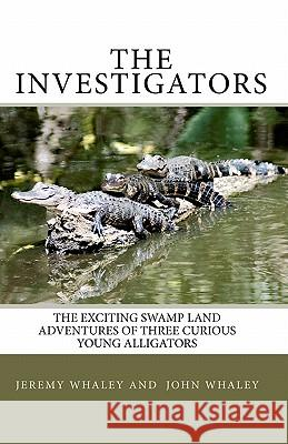 The Investigators: The Exciting Swamp Land Adventures of Three Curious Young Alligators Jeremy Whaley John Whaley 9781442108295