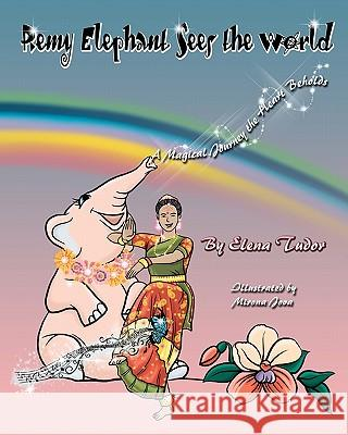 Remy Elephant Sees the World, a Magical Journey the Heart Beholds Elena Tudor 9781442115668