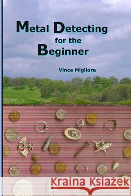 Metal Detecting for the Beginner Migliore                                 Vince Migliore 9781442121539