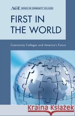 First in the World : Community Colleges and America's Future Noah J. Brown 9781442209978