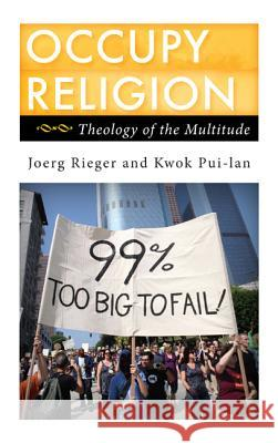 Occupy Religion: Theology of the Multitude Joerg Rieger 9781442217911