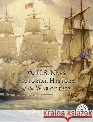 The U. S. Navy Pictorial History of the War of 1812 Don Philpott 9781442219076