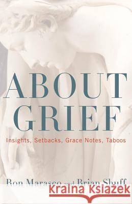 About Grief: Insights, Setbacks, Grace Notes, Taboos Ron Marasco Brian Shuff 9781442226166