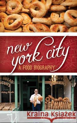 New York City: A Food Biography Andrew F. Smith 9781442227125