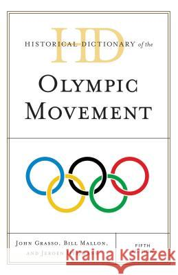 Historical Dictionary of the Olympic Movement John Grasso Bill Mallon Jeroen Heijmans 9781442248595 Rowman & Littlefield Publishers