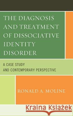 The Diagnosis and Treatment of Dissociative Identity Disorder: A Case Study and Contemporary Perspective Ronald A. Moline 9781442250819