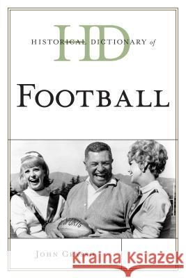 Historical Dictionary of Football John Grasso 9781442255357 Rowman & Littlefield Publishers