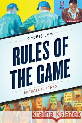 Rules of the Game: Sports Law Michael E. Jones 9781442258068