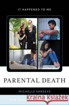 Parental Death: The Ultimate Teen Guide Michelle Shreeve 9781442270879