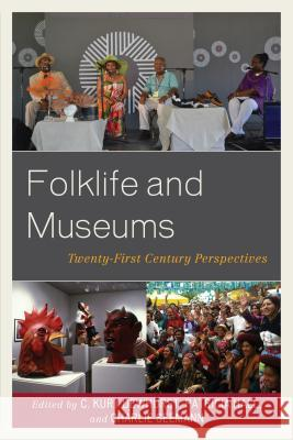 Folklife and Museums: Twenty-First Century Perspectives C. Kurt Dewhurst Patricia Hall Charlie Seemann 9781442272927