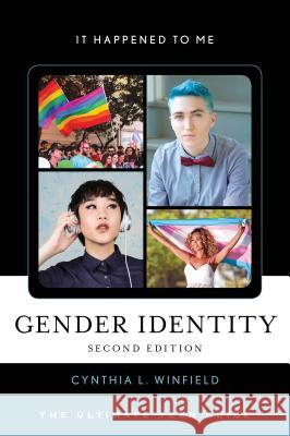 Gender Identity : The Ultimate Teen Guide Cynthia L. Winfield 9781442278363