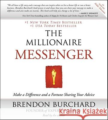 The Millionaire Messenger: Make a Difference and a Fortune Sharing Your Advice - audiobook Brendon Burchard Brendon Burchard 9781442345683