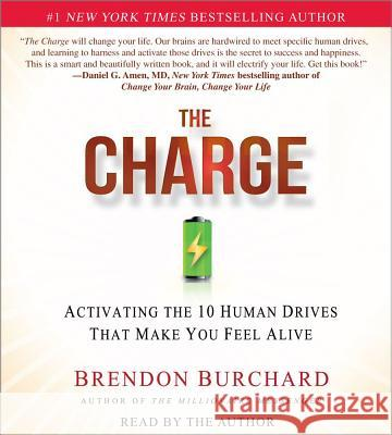 The Charge: Activating the 10 Human Drives That Make You Feel Alive - audiobook Brendon Burchard Brendon Burchard 9781442348387