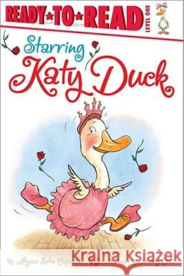 Starring Katy Duck Alyssa Satin Capucilli Henry Cole 9781442419759