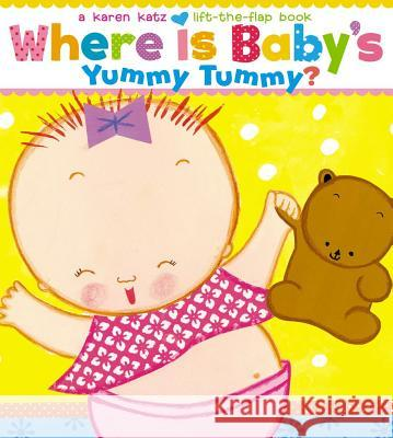 Where Is Baby's Yummy Tummy? Karen Katz Karen Katz 9781442421653