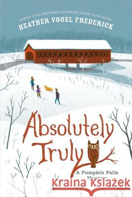 Absolutely Truly: A Pumpkin Falls Mystery Heather Vogel Frederick 9781442429734
