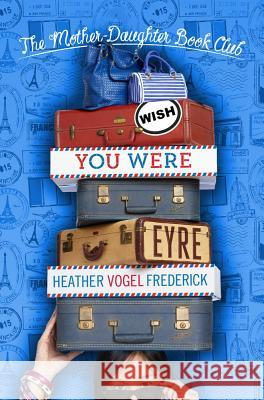 Wish You Were Eyre Heather Vogel Frederick 9781442430648