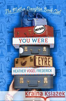 Wish You Were Eyre Heather Vogel Frederick 9781442430655