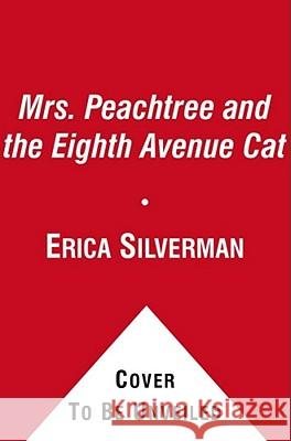 Mrs. Peachtree and the Eighth Avenue Cat Erica Silverman Ellen Beier 9781442443402 Simon & Schuster Children's Publishing