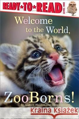 Welcome to the World, ZooBorns! Andrew Bleiman Chris Eastland 9781442443778