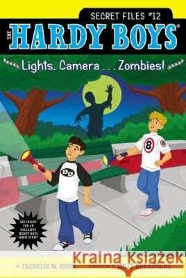 Lights, Camera . . . Zombies! Franklin W. Dixon Scott Burroughs 9781442453692 Aladdin Paperbacks