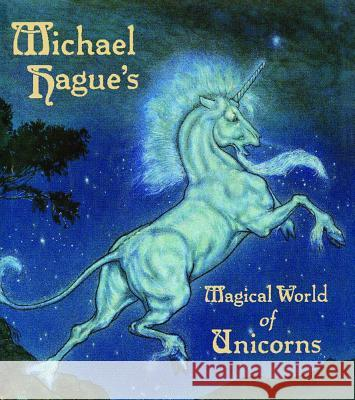 Michael Hague's Magical World of Unicorns Michael Hague Michael Hague 9781442460416 Simon & Schuster Books for Young Readers