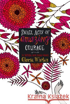 Small Acts of Amazing Courage Gloria Whelan 9781442494954