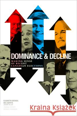 Dominance & Decline: Making Sense of Recent Canadian Elections Elisabeth Gidengil Neil Nevitte Andre Blais 9781442603899