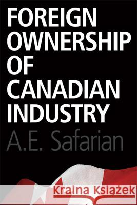 Foreign Ownership of Canadian Industry A E Safarian 9781442612228 0