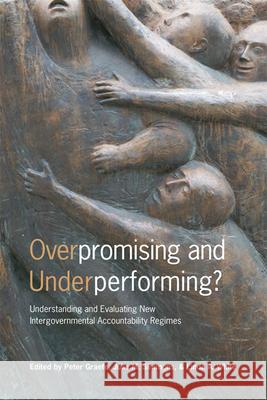 Overpromising and Underperforming?: Understanding and Evaluating New Intergovernmental Accountability Regimes Peter Graefe Julie Simmons Linda A. White 9781442613348