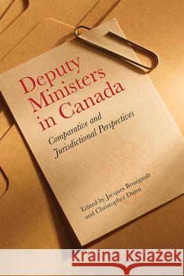 Deputy Ministers in Canada : Comparative and Jurisdicational Perspectives Jacques Bourgault Christopher Dunn 9781442614277
