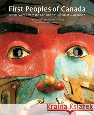 First Peoples of Canada: Masterworks from the Canadian Museum of Civilization Jean-Luc Pilon                           Jean-Luc Pilon Nicholette Prince 9781442626126