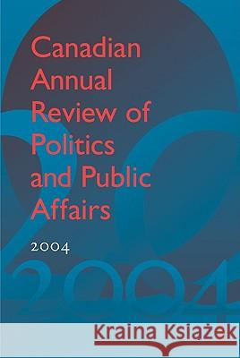 Canadian Annual Review of Politics and Public Affairs 2004 David Mutimer 9781442642287
