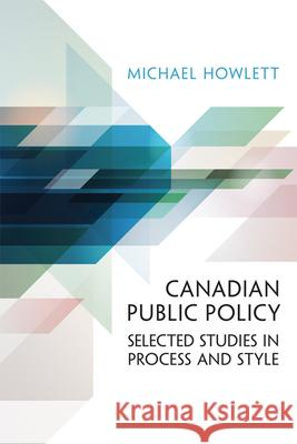 Canadian Public Policy: Selected Studies in Process and Style Michael Howlett 9781442644069