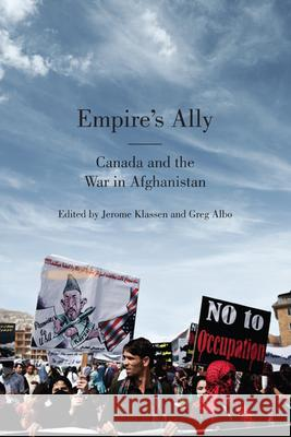 Empire's Ally: Canada and the War in Afghanistan Jerome Klassen Greg Albo 9781442645158