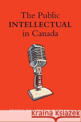 The Public Intellectual in Canada Nelson Wiseman 9781442645264