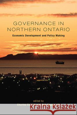 Governance in Northern Ontario : Economic Development and Policy Making Charles Conteh Bob Segsworth 9781442645479