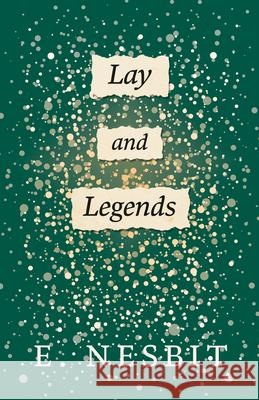 Lays and Legends E. Nesbit 9781443703345