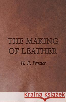 The Making of Leather H. R. Procter 9781443717694