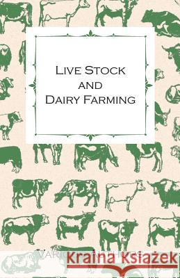 Live Stock and Dairy Farming - A Non-Technical Manual for the Successful Breeding, Care and Management of Farm Animals, the Dairy Herd, and the Essent Various 9781443720212 Case Press