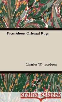Facts about Oriental Rugs Charles W. Jacobsen 9781443721240