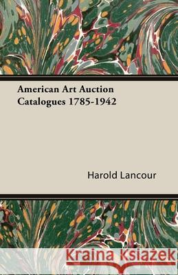 American Art Auction Catalogues 1785-1942 Harold Lancour 9781443727501